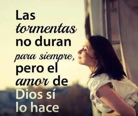 Las tormentas no duran pero el amor de Dios si