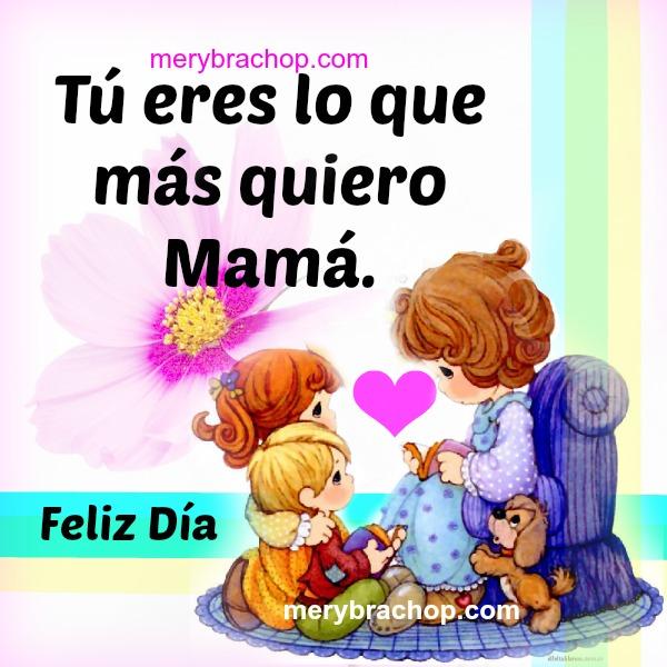 tu eres lo que más quiero mamá